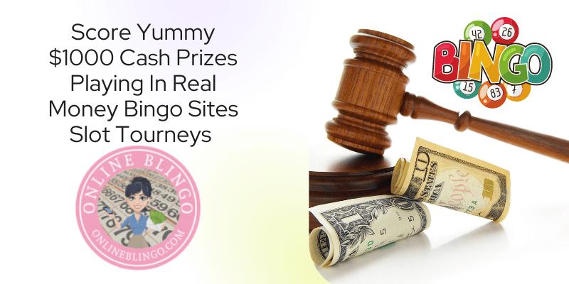 Score Yummy $1000 Cash Prizes Playing In Real Money Bingo Sites Slot Tourneys