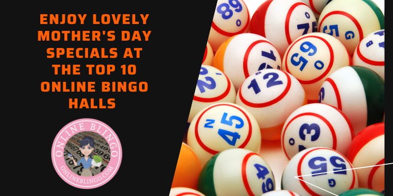 Enjoy Lovely Mother's Day Specials At The Top 10 Online Bingo Halls
